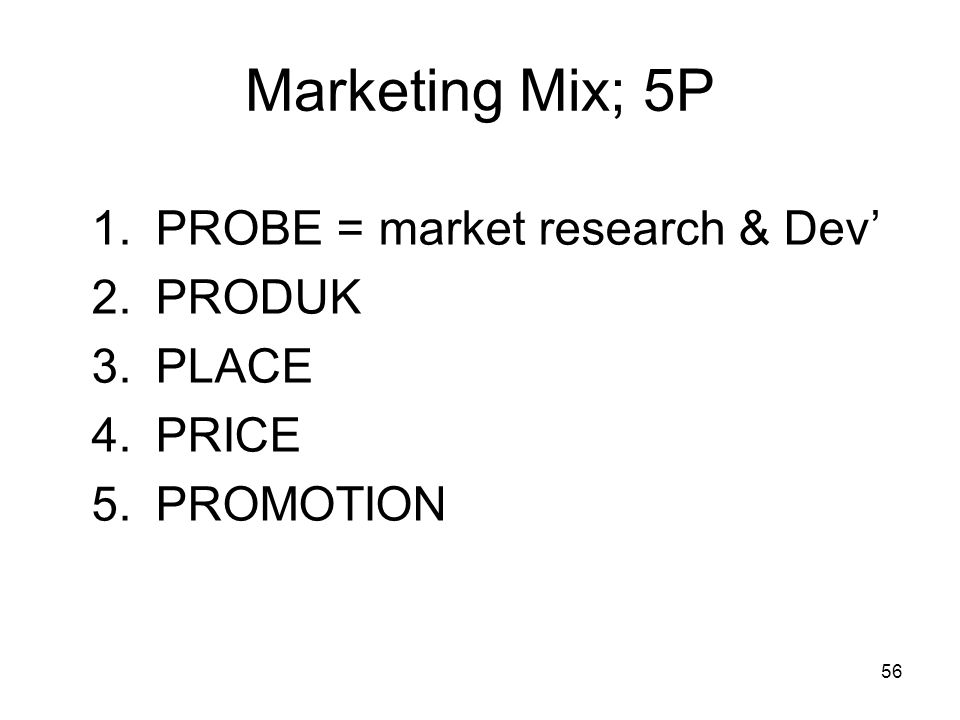 Marketing Mix; 5P PROBE = market research & Dev' PRODUK PLACE PRICE