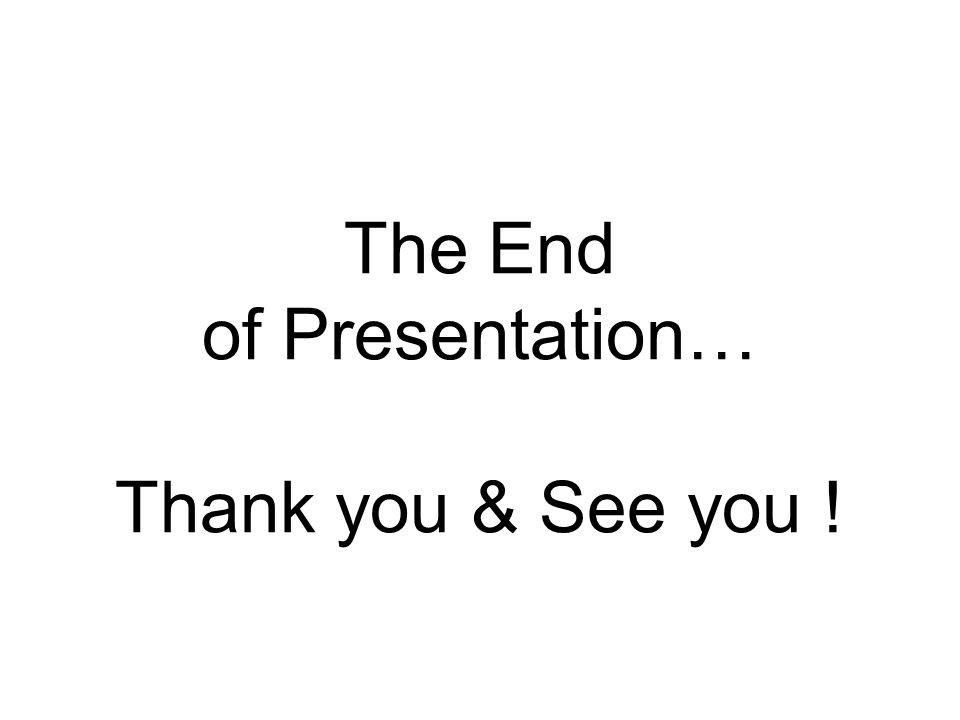 The End of Presentation… Thank you & See you !