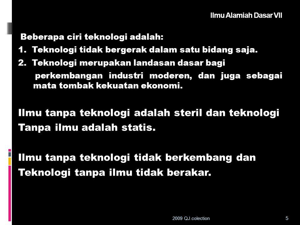 Ilmu tanpa teknologi adalah steril dan teknologi