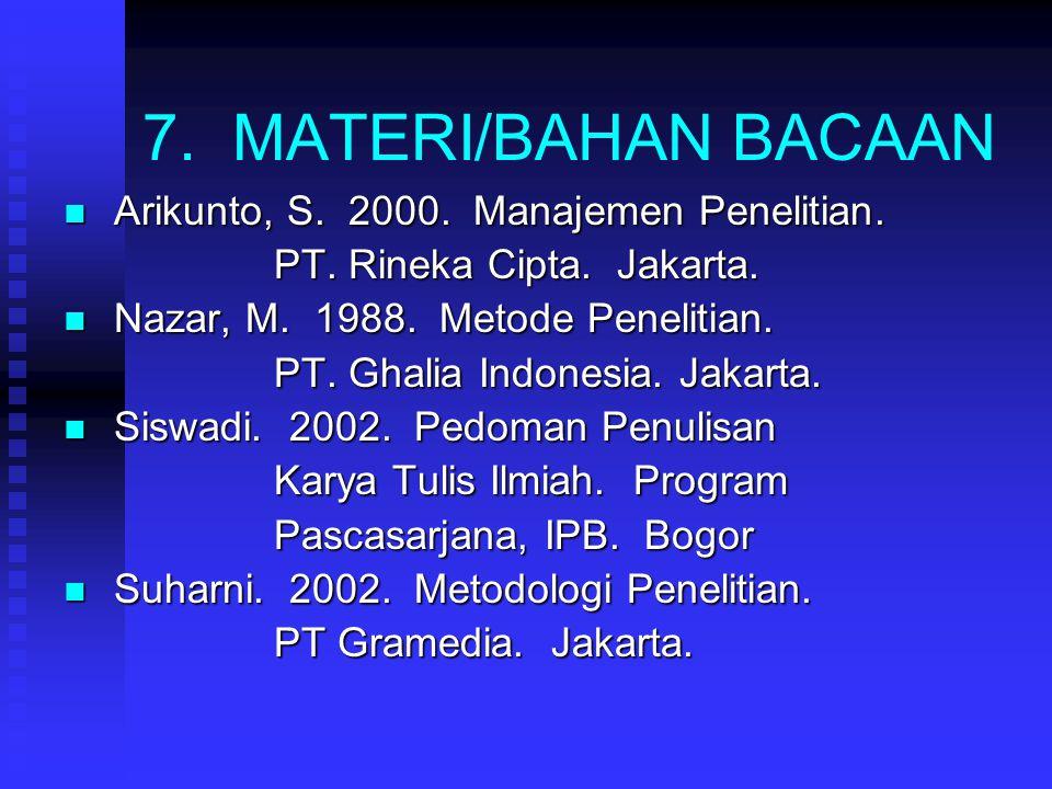 7. MATERI/BAHAN BACAAN Arikunto, S. 2000. Manajemen Penelitian.