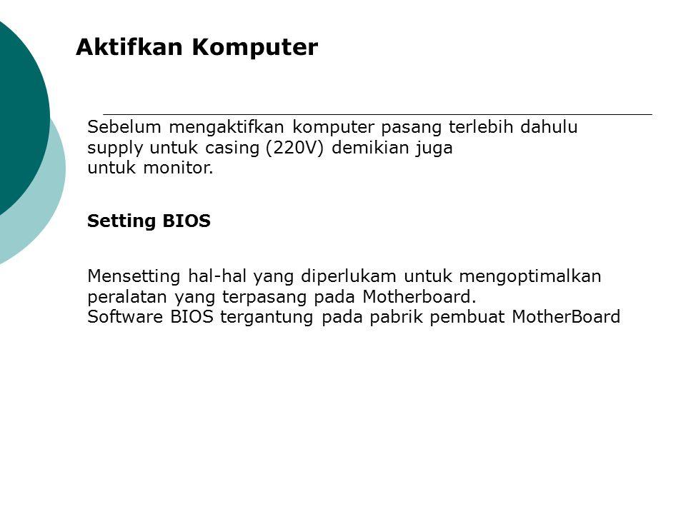 Aktifkan Komputer Sebelum mengaktifkan komputer pasang terlebih dahulu supply untuk casing (220V) demikian juga.