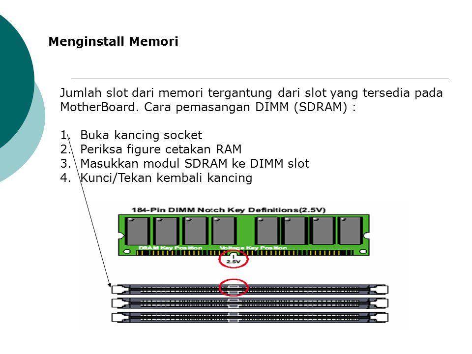 Menginstall Memori Jumlah slot dari memori tergantung dari slot yang tersedia pada MotherBoard. Cara pemasangan DIMM (SDRAM) :