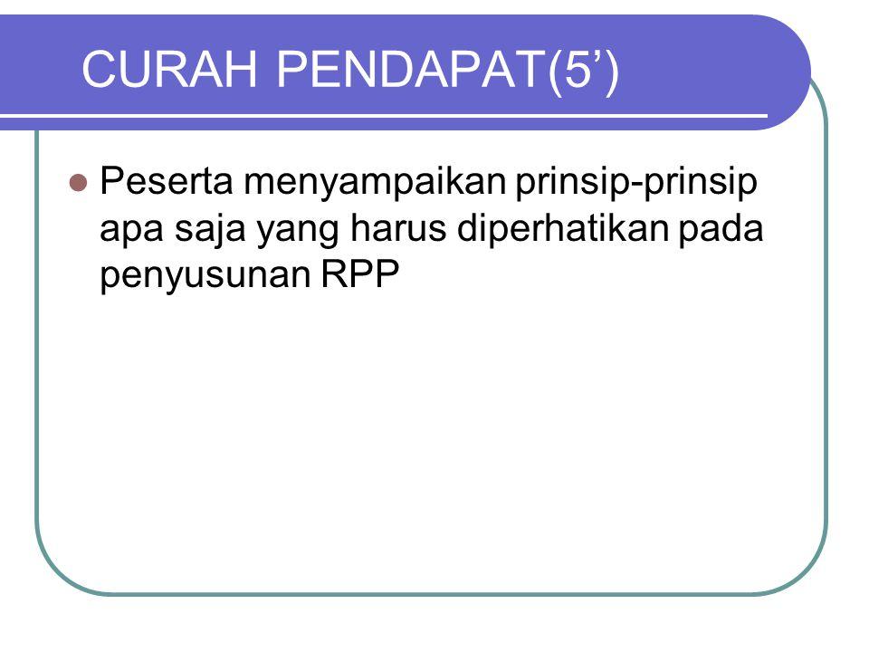 CURAH PENDAPAT(5') Peserta menyampaikan prinsip-prinsip apa saja yang harus diperhatikan pada penyusunan RPP.