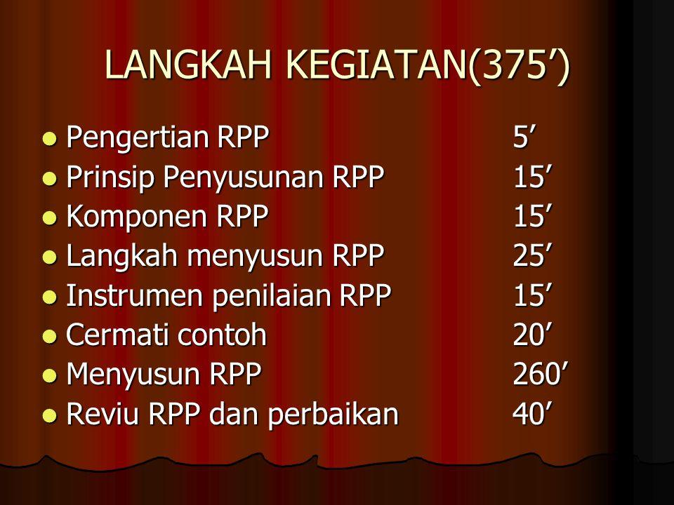 LANGKAH KEGIATAN(375') Pengertian RPP 5' Prinsip Penyusunan RPP 15'