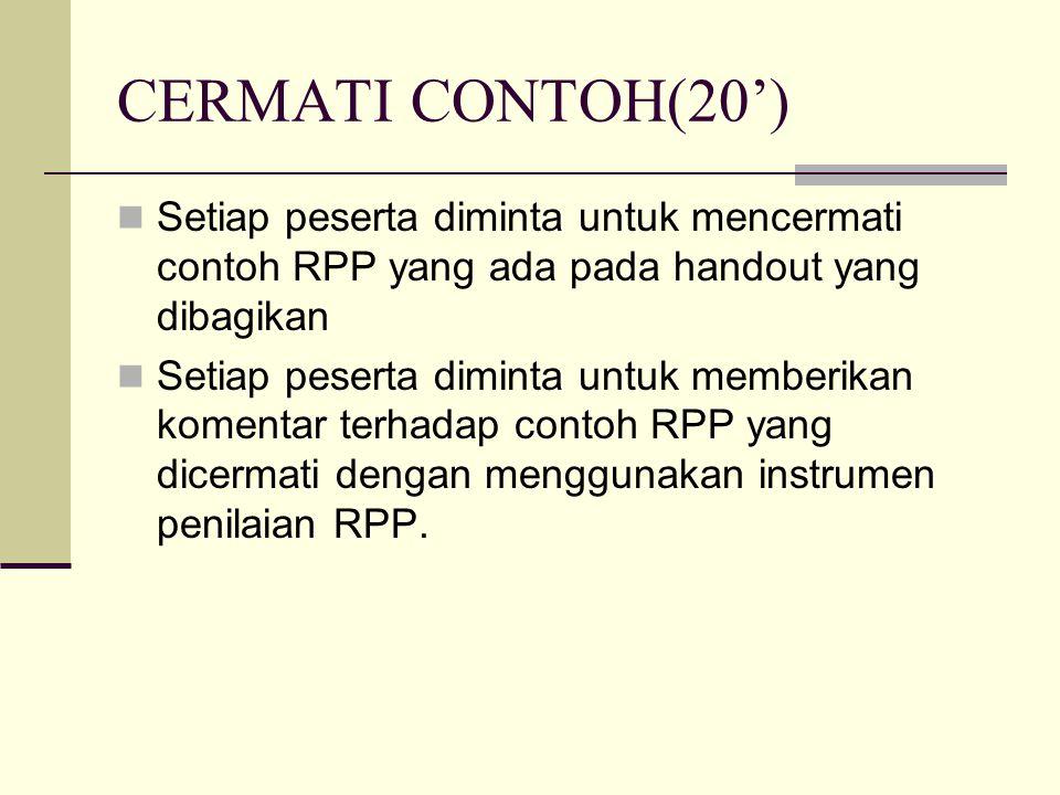 CERMATI CONTOH(20') Setiap peserta diminta untuk mencermati contoh RPP yang ada pada handout yang dibagikan.