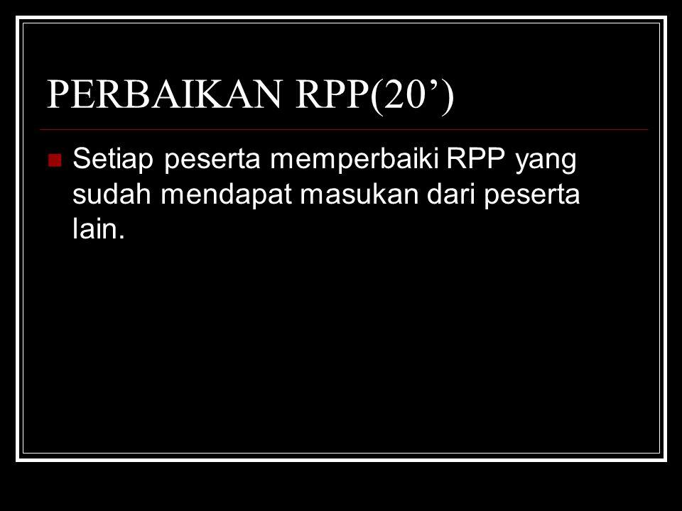 PERBAIKAN RPP(20') Setiap peserta memperbaiki RPP yang sudah mendapat masukan dari peserta lain.