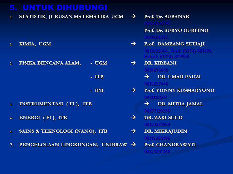 5. UNTUK DIHUBUNGI STATISTIK, JURUSAN MATEMATIKA UGM  Prof. Dr. SUBANAR. 08164264792. Prof. Dr. SURYO GURITNO.