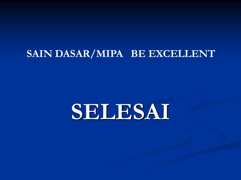 SAIN DASAR/MIPA BE EXCELLENT