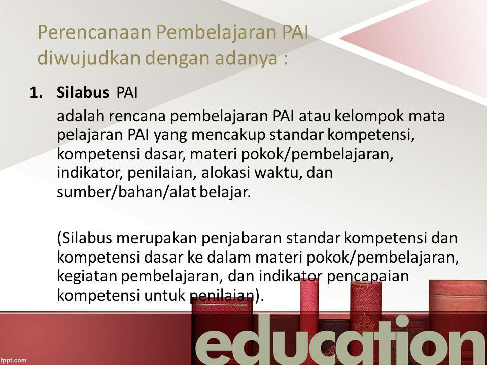 Perencanaan Pembelajaran PAI diwujudkan dengan adanya :