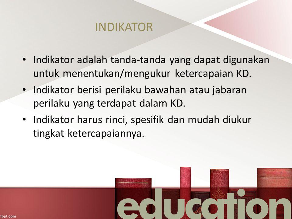 INDIKATOR Indikator adalah tanda-tanda yang dapat digunakan untuk menentukan/mengukur ketercapaian KD.