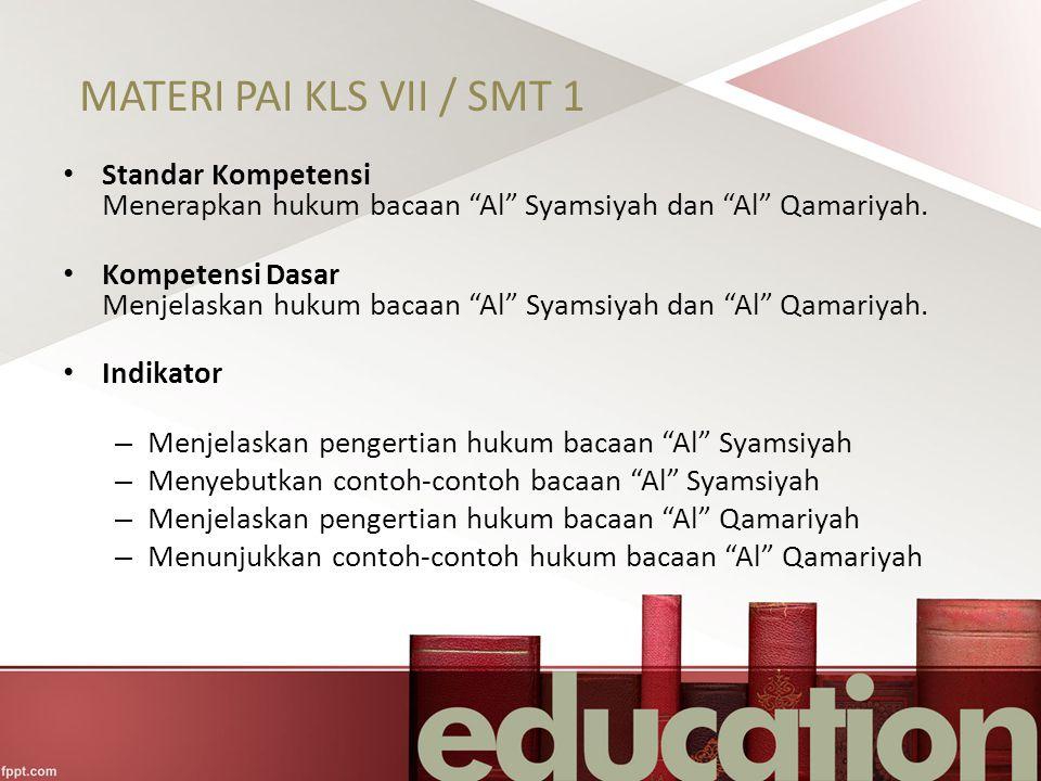 MATERI PAI KLS VII / SMT 1 Standar Kompetensi Menerapkan hukum bacaan Al Syamsiyah dan Al Qamariyah.