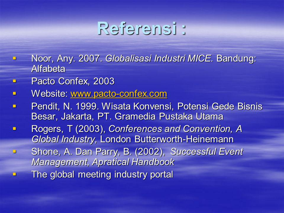Referensi : Noor, Any. 2007. Globalisasi Industri MICE. Bandung: Alfabeta. Pacto Confex, 2003. Website: www.pacto-confex.com.