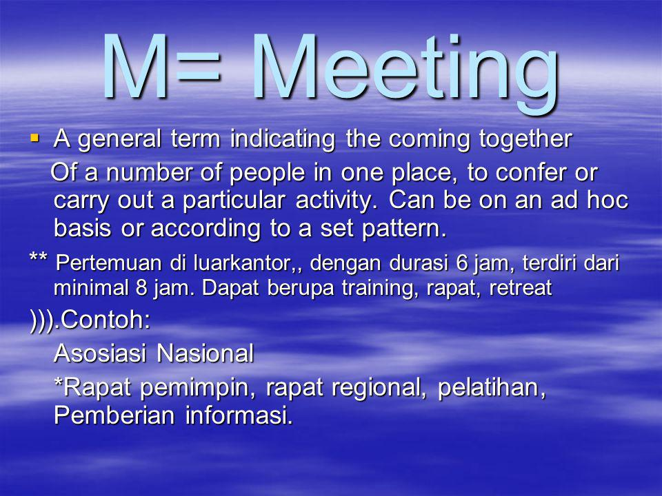 M= Meeting A general term indicating the coming together