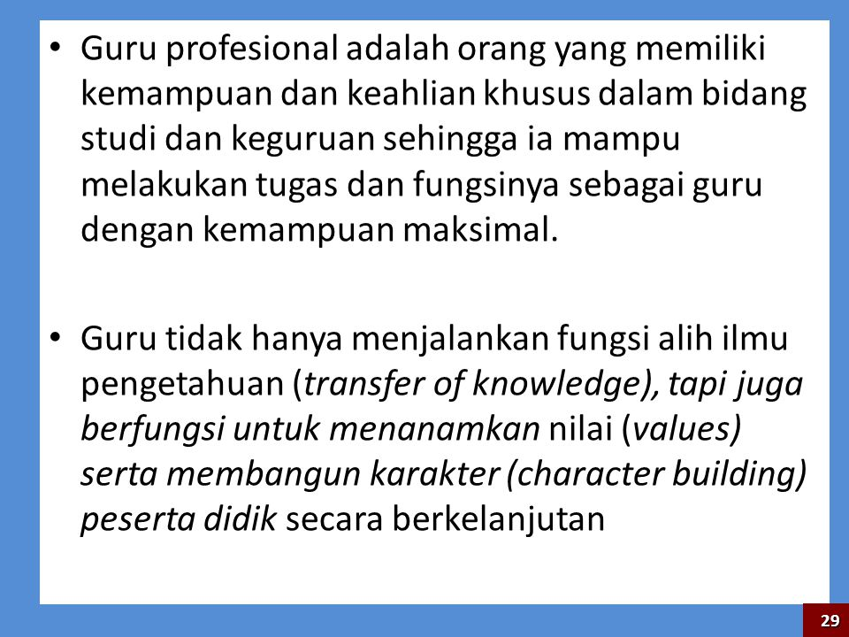 Guru profesional adalah orang yang memiliki kemampuan dan keahlian khusus dalam bidang studi dan keguruan sehingga ia mampu melakukan tugas dan fungsinya sebagai guru dengan kemampuan maksimal.