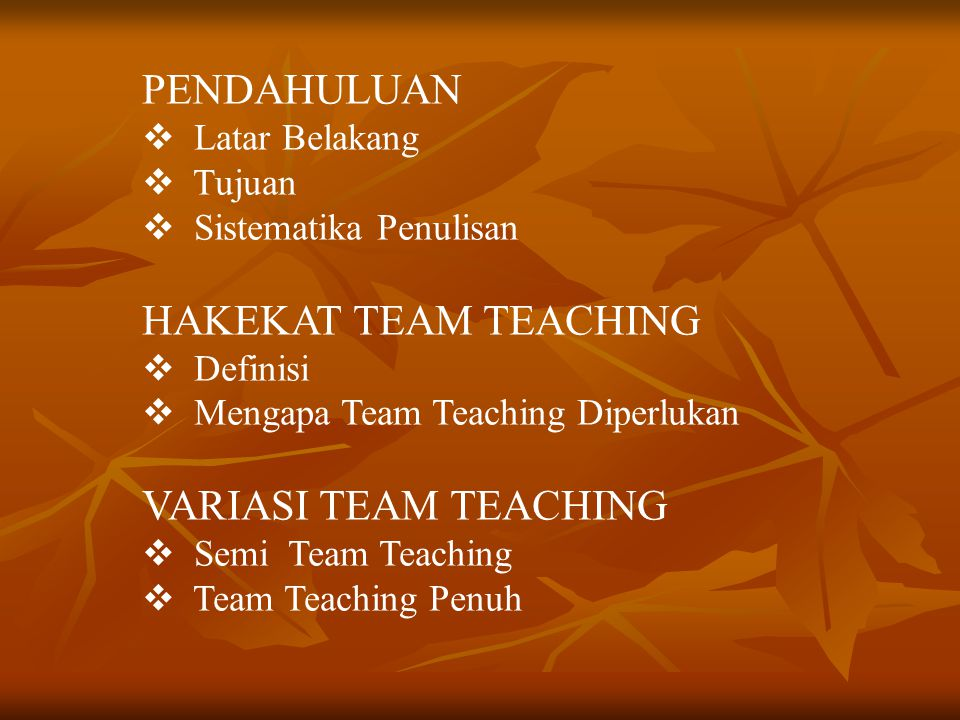 PENDAHULUAN HAKEKAT TEAM TEACHING VARIASI TEAM TEACHING Latar Belakang