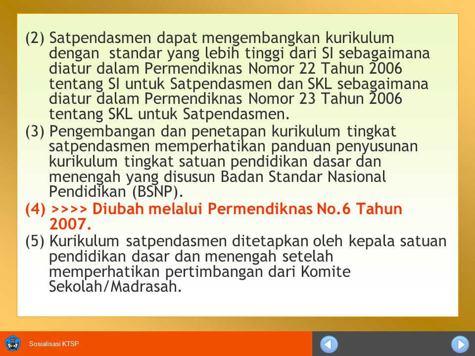 (2) Satpendasmen dapat mengembangkan kurikulum dengan standar yang lebih tinggi dari SI sebagaimana diatur dalam Permendiknas Nomor 22 Tahun 2006 tentang SI untuk Satpendasmen dan SKL sebagaimana diatur dalam Permendiknas Nomor 23 Tahun 2006 tentang SKL untuk Satpendasmen.