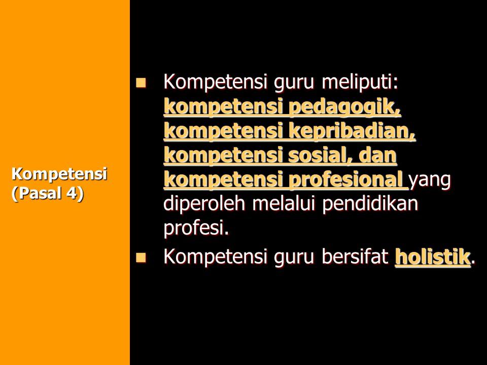 Kompetensi guru bersifat holistik.