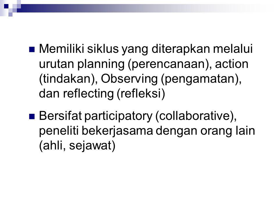 Memiliki siklus yang diterapkan melalui urutan planning (perencanaan), action (tindakan), Observing (pengamatan), dan reflecting (refleksi)