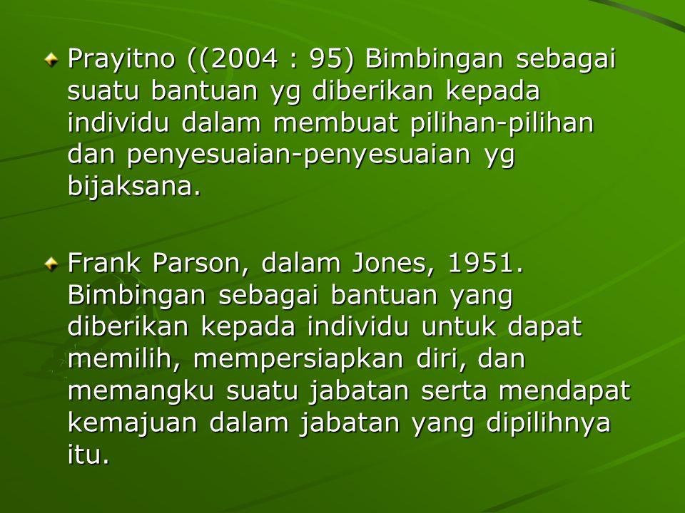 Prayitno ((2004 : 95) Bimbingan sebagai suatu bantuan yg diberikan kepada individu dalam membuat pilihan-pilihan dan penyesuaian-penyesuaian yg bijaksana.