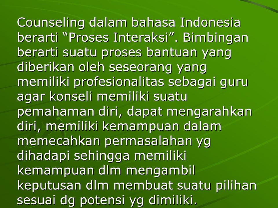 Counseling dalam bahasa Indonesia berarti Proses Interaksi