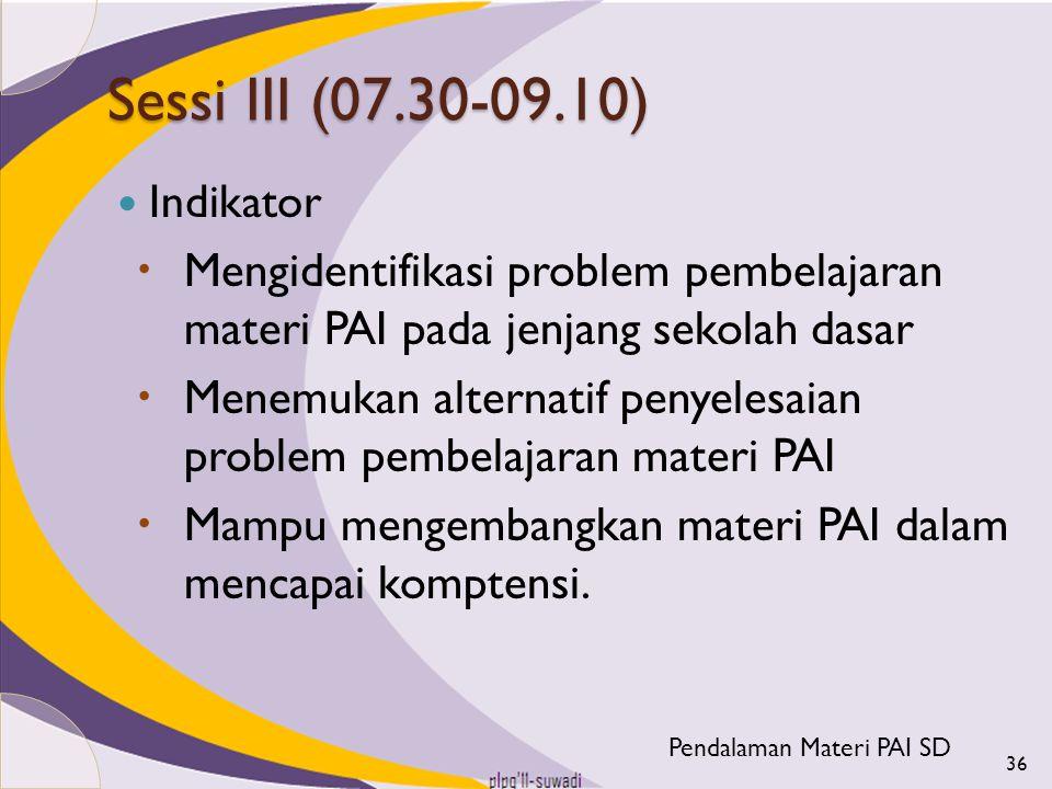 Sessi III (07.30-09.10) Indikator. Mengidentifikasi problem pembelajaran materi PAI pada jenjang sekolah dasar.