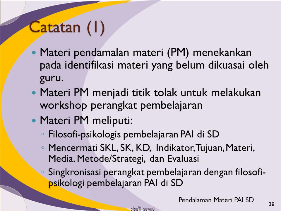Catatan (1) Materi pendamalan materi (PM) menekankan pada identifikasi materi yang belum dikuasai oleh guru.