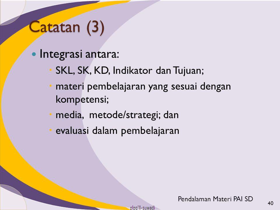 Catatan (3) Integrasi antara: SKL, SK, KD, Indikator dan Tujuan;
