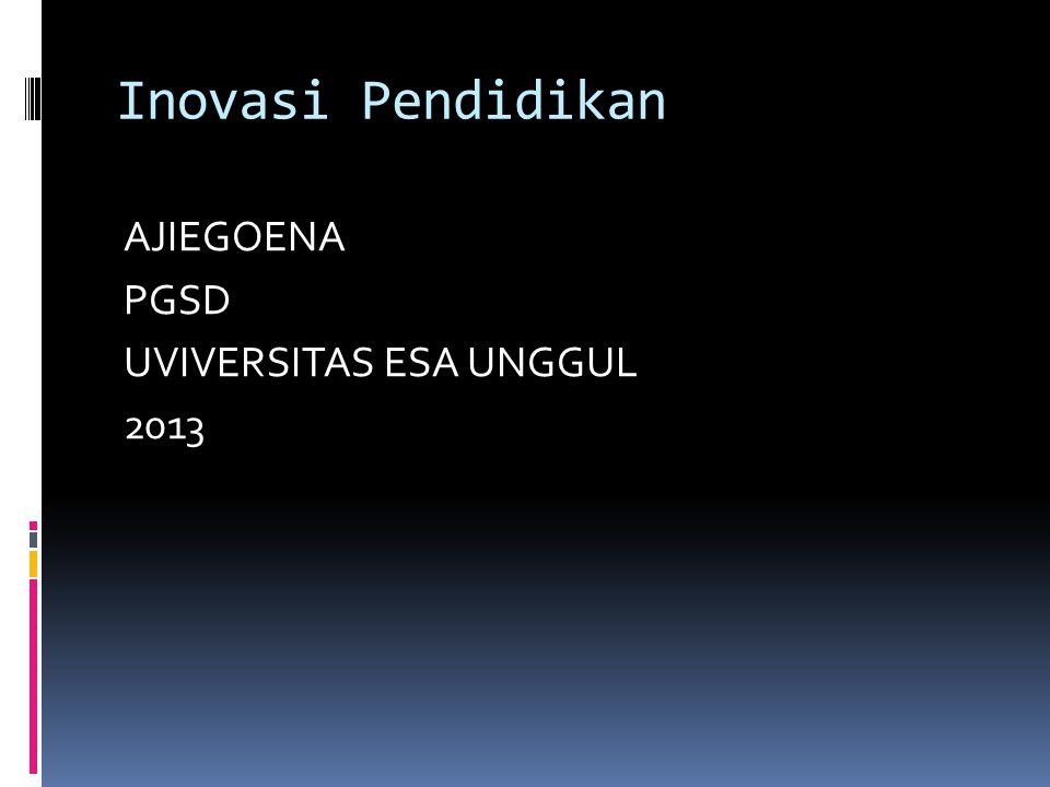 Inovasi Pendidikan AJIEGOENA PGSD UVIVERSITAS ESA UNGGUL 2013