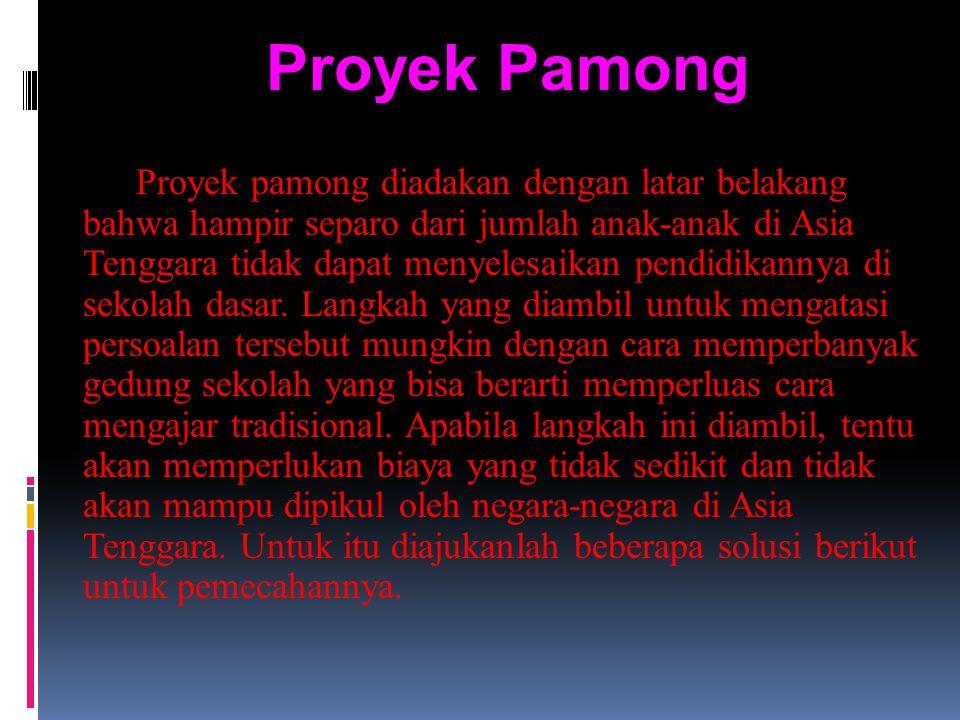 Proyek Pamong Proyek pamong diadakan dengan latar belakang bahwa hampir separo dari jumlah anak-anak di Asia Tenggara tidak dapat menyelesaikan pendidikannya di sekolah dasar.