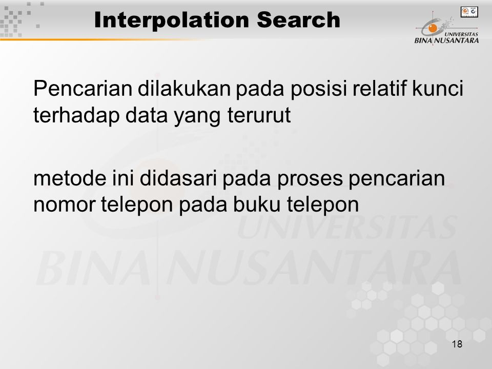 Interpolation Search Pencarian dilakukan pada posisi relatif kunci terhadap data yang terurut.