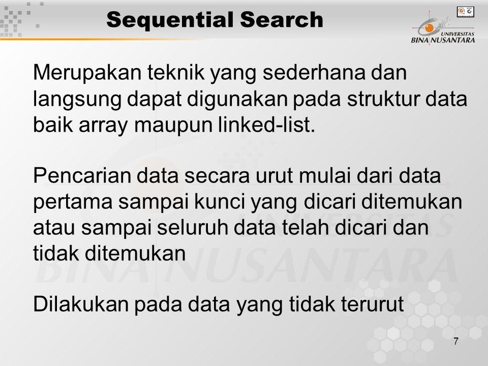 Sequential Search Merupakan teknik yang sederhana dan langsung dapat digunakan pada struktur data baik array maupun linked-list.