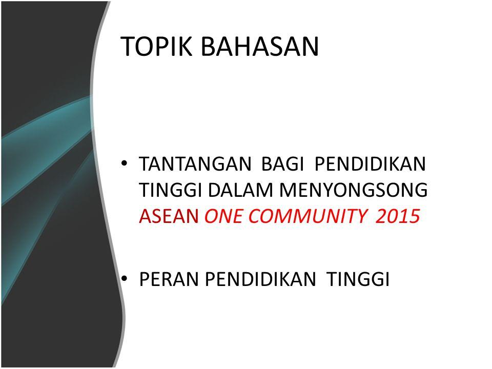 TOPIK BAHASAN TANTANGAN BAGI PENDIDIKAN TINGGI DALAM MENYONGSONG ASEAN ONE COMMUNITY 2015.