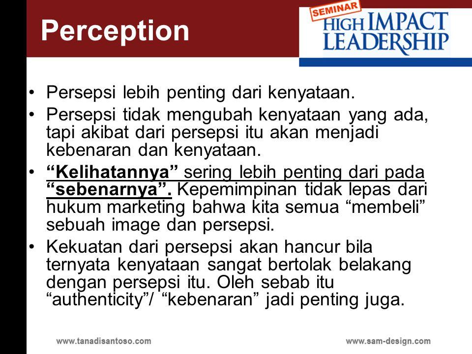 Perception Persepsi lebih penting dari kenyataan.
