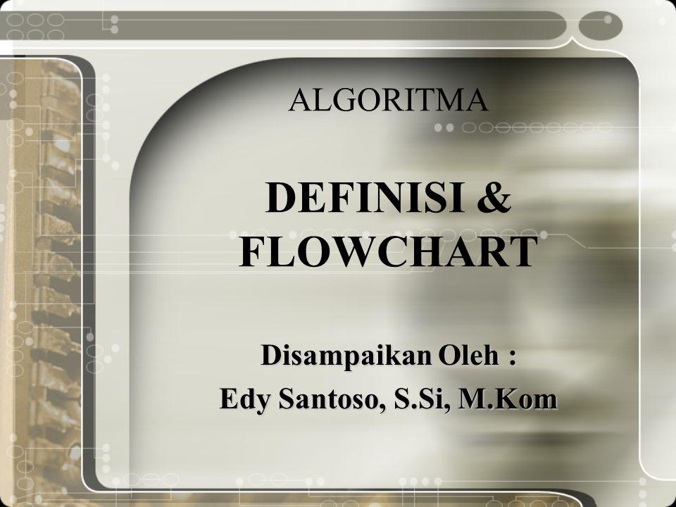 ALGORITMA DEFINISI & FLOWCHART