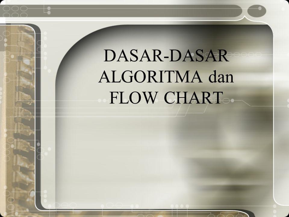 DASAR-DASAR ALGORITMA dan FLOW CHART