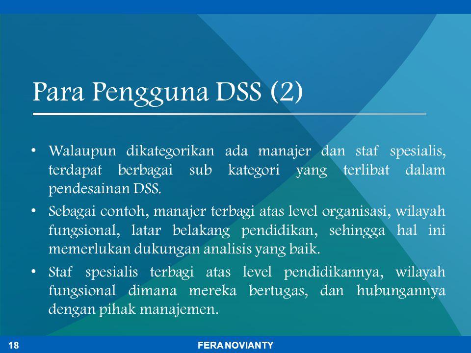 Para Pengguna DSS (2) Walaupun dikategorikan ada manajer dan staf spesialis, terdapat berbagai sub kategori yang terlibat dalam pendesainan DSS.