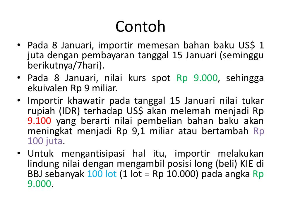 Contoh Pada 8 Januari, importir memesan bahan baku US$ 1 juta dengan pembayaran tanggal 15 Januari (seminggu berikutnya/7hari).