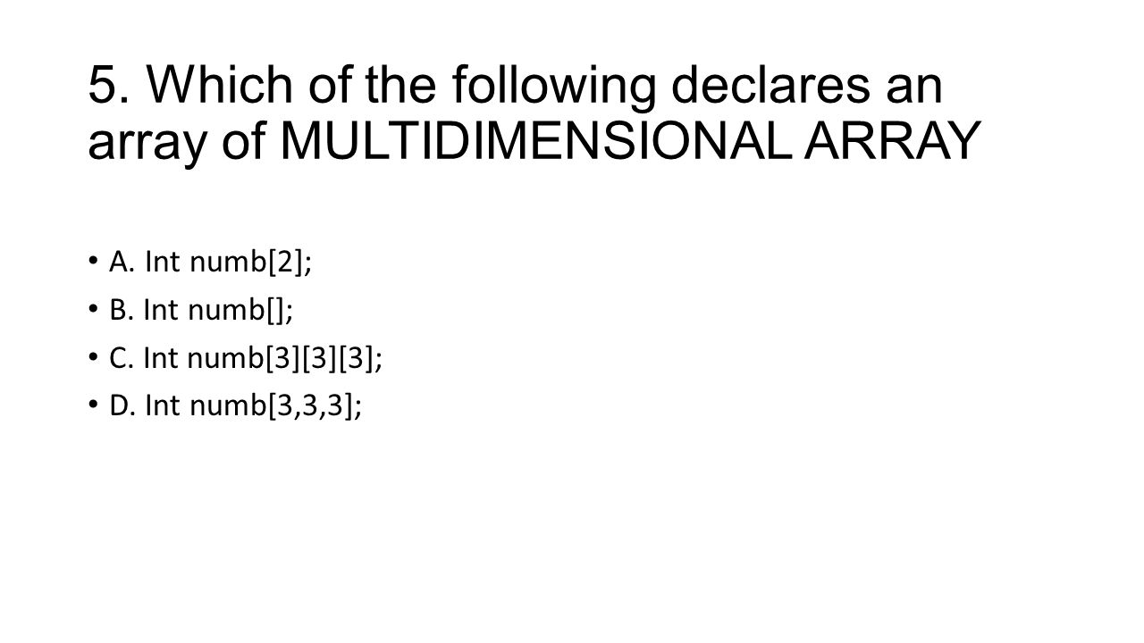 5. Which of the following declares an array of MULTIDIMENSIONAL ARRAY