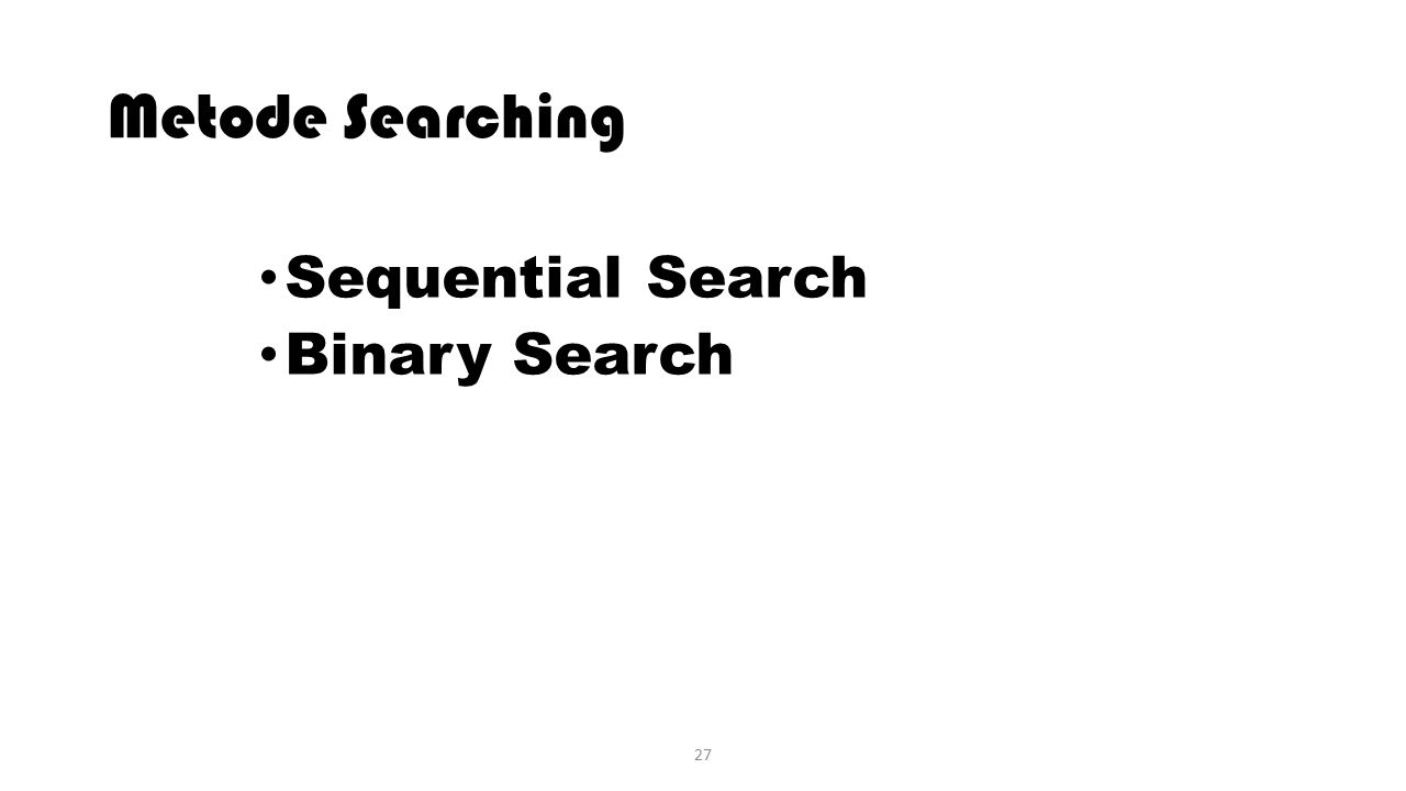 Metode Searching Sequential Search Binary Search