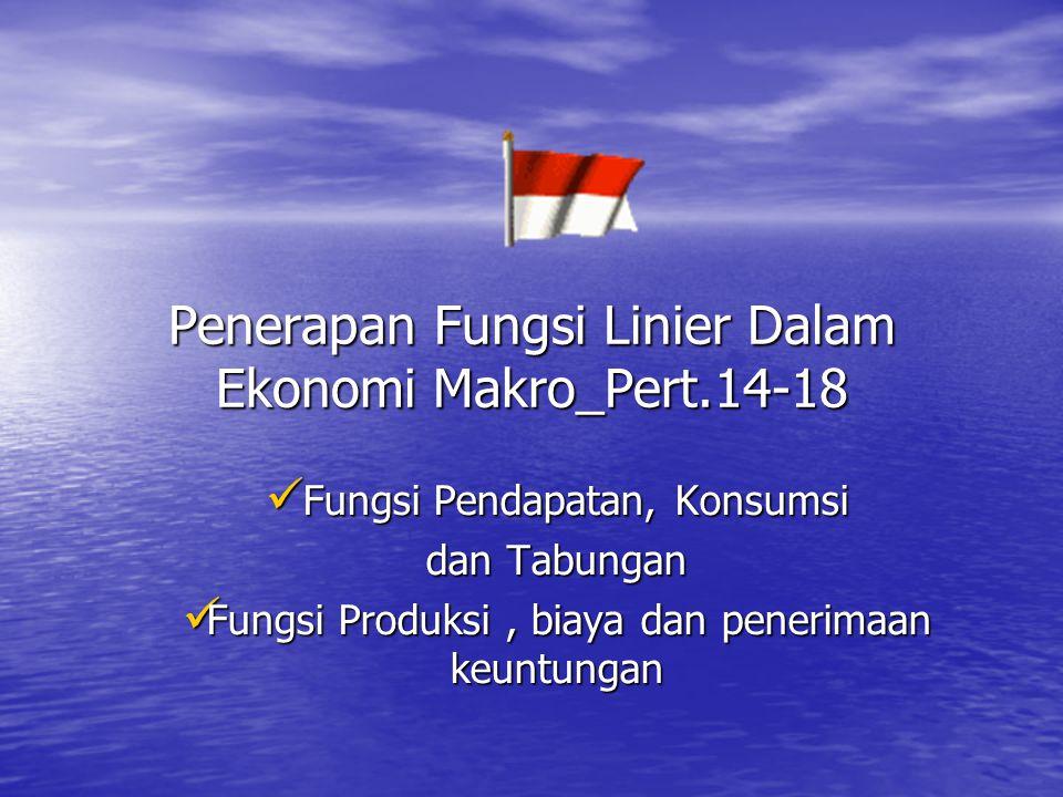 Penerapan Fungsi Linier Dalam Ekonomi Makro_Pert.14-18