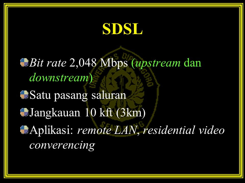 SDSL Bit rate 2,048 Mbps (upstream dan downstream) Satu pasang saluran