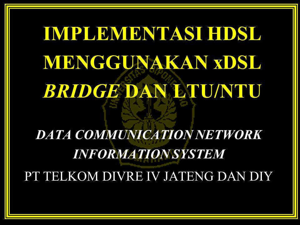 IMPLEMENTASI HDSL MENGGUNAKAN xDSL BRIDGE DAN LTU/NTU