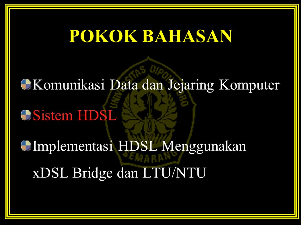 POKOK BAHASAN Komunikasi Data dan Jejaring Komputer Sistem HDSL