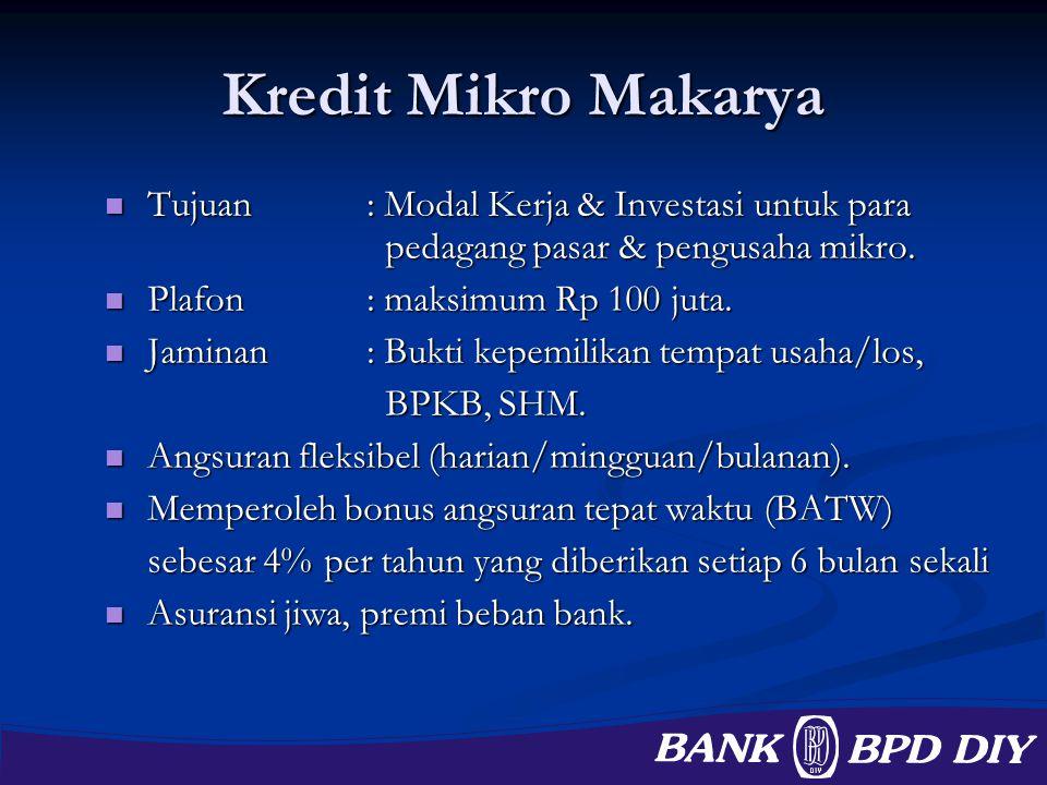 Kredit Mikro Makarya Tujuan : Modal Kerja & Investasi untuk para pedagang pasar & pengusaha mikro.
