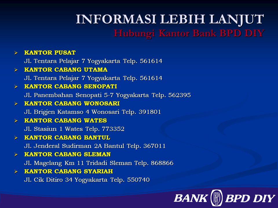 INFORMASI LEBIH LANJUT Hubungi Kantor Bank BPD DIY