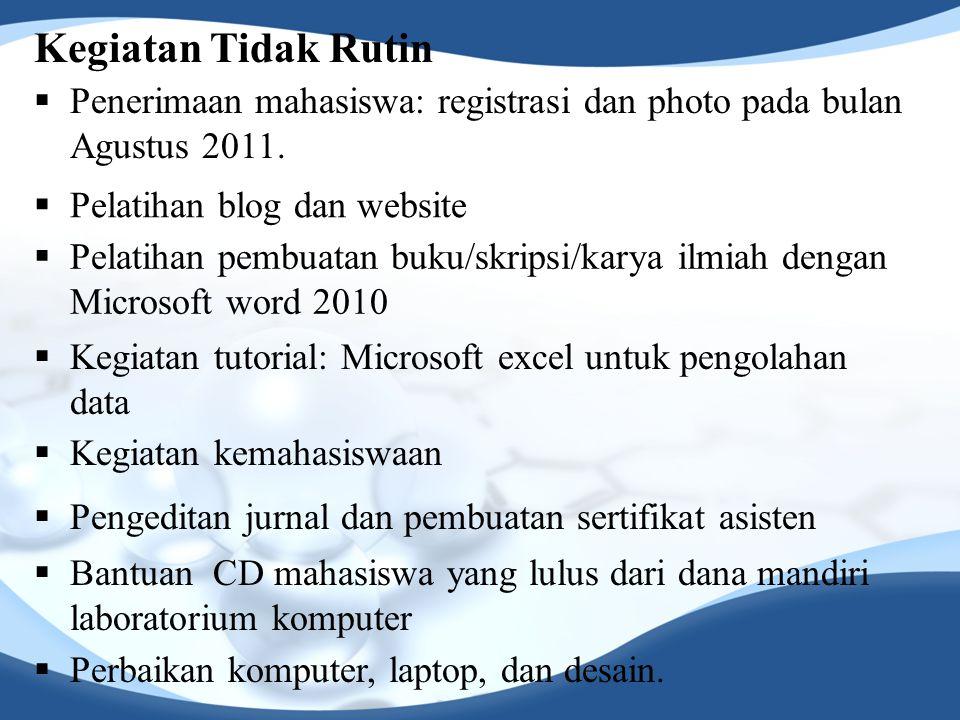 Kegiatan Tidak Rutin Penerimaan mahasiswa: registrasi dan photo pada bulan Agustus 2011. Pelatihan blog dan website.