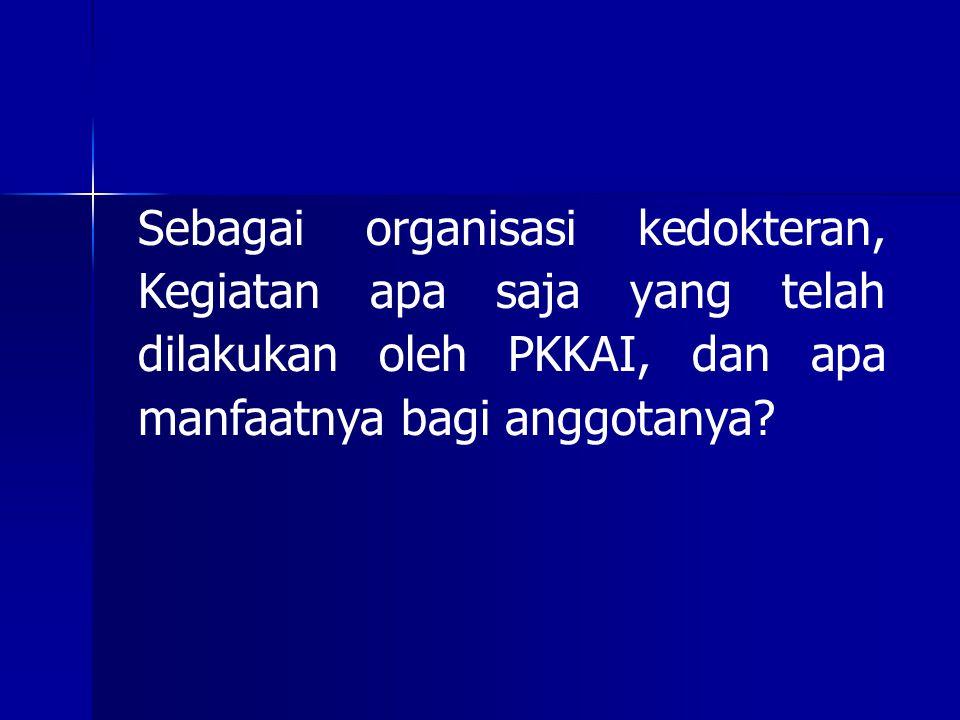 Sebagai organisasi kedokteran, Kegiatan apa saja yang telah dilakukan oleh PKKAI, dan apa manfaatnya bagi anggotanya