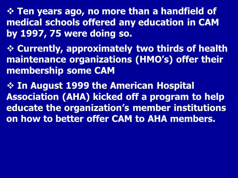 Ten years ago, no more than a handfield of medical schools offered any education in CAM by 1997, 75 were doing so.