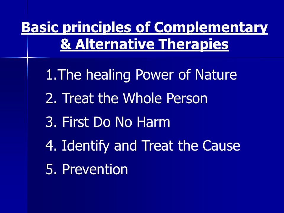Basic principles of Complementary & Alternative Therapies