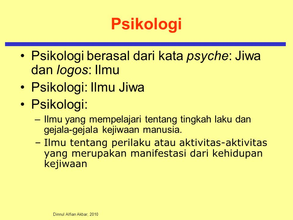 Psikologi Psikologi berasal dari kata psyche: Jiwa dan logos: Ilmu